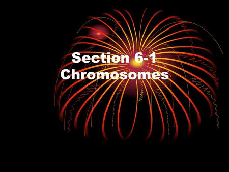 Section 6-1 Chromosomes. Cell division is the same as reproduction of the cell. Gametes – an organism's reproductive cells Females – eggs Males – sperm.