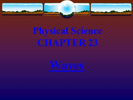 Physical Science CHAPTER 23 Waves Waves transmit energy!!! Mechanical Vs. Electromagnetic Waves.