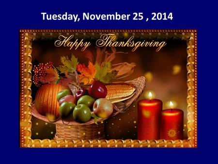 Tuesday, November 25, 2014. The Help Desk will be closed Monday until after lunch.