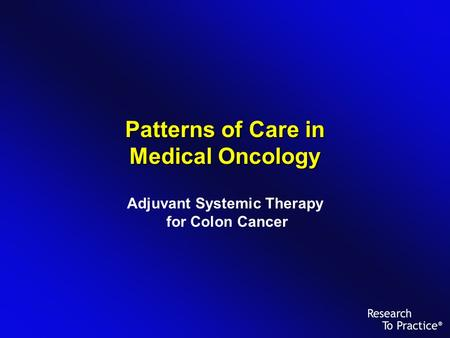 Patterns of Care in Medical Oncology Adjuvant Systemic Therapy for Colon Cancer.