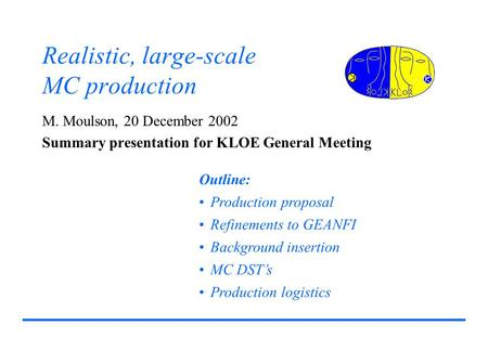 Realistic, large-scale MC production M. Moulson, 20 December 2002 Summary presentation for KLOE General Meeting Outline: Production proposal Refinements.