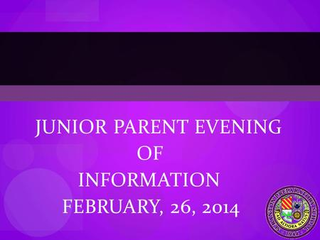 JUNIOR PARENT EVENING OF INFORMATION FEBRUARY, 26, 2014.