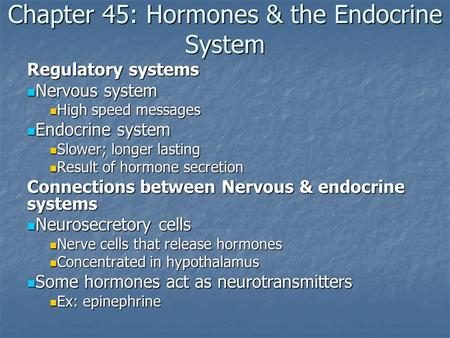 Chapter 45: Hormones & the Endocrine System Regulatory systems Nervous system Nervous system High speed messages High speed messages Endocrine system Endocrine.