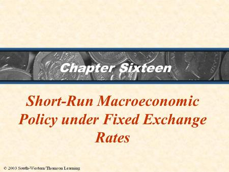 Chapter Sixteen Short-Run Macroeconomic <strong>Policy</strong> under Fixed Exchange Rates.