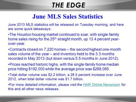 June MLS Sales Statistics June 2013 MLS statistics will be released on Tuesday morning, and here are some quick takeaways: The Houston housing market continued.