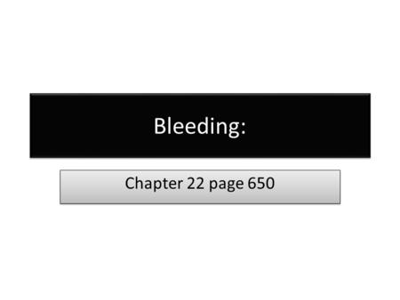Bleeding: Chapter 22 page 650. The Significance of Bleeding When patient have serious external blood loss it is often difficult to determine the amount.