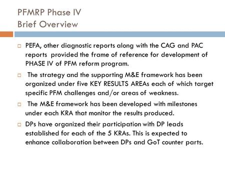 PFMRP Phase IV Brief Overview  PEFA, other diagnostic reports along with the CAG and PAC reports provided the frame of reference for development of PHASE.