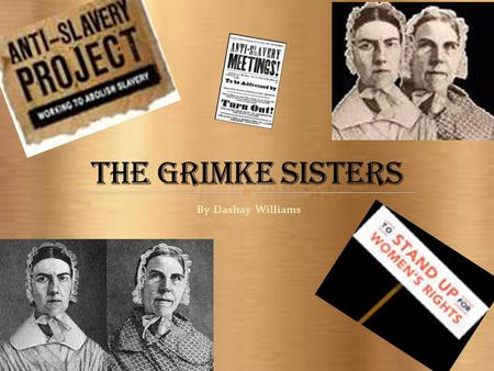 The Grimke Sisters By Dashay Williams.