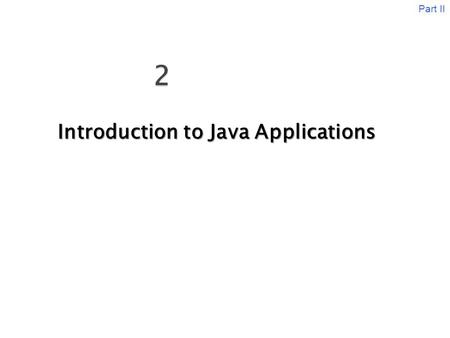 Introduction to Java Applications Part II. In this chapter you will learn:  Different data types( Primitive data types).  How to declare variables?
