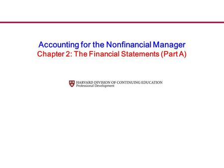 Accounting for the Nonfinancial Manager Chapter 2: The Financial Statements (Part A)