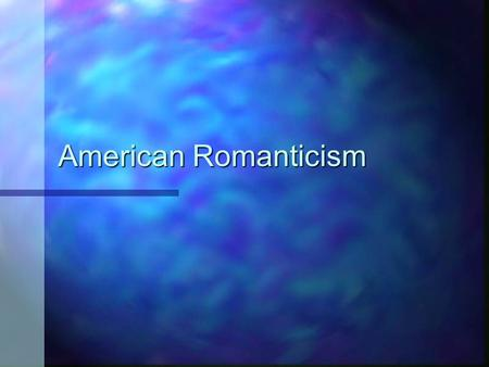 American Romanticism. Time Period American Romanticism lasted roughly from 1800 to 1860. American Romanticism lasted roughly from 1800 to 1860.