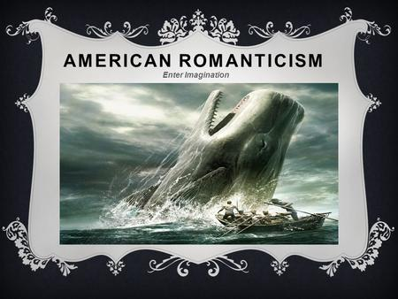 AMERICAN ROMANTICISM Enter Imagination. A PERIOD OF GREAT CULTURAL CHANGE  Romanticism focused on emotions and the individual  Writers in this time.