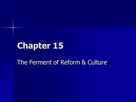 The Ferment of Reform & Culture