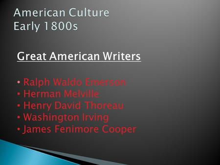 Great American Writers Ralph Waldo Emerson Herman Melville Henry David Thoreau Washington Irving James Fenimore Cooper.