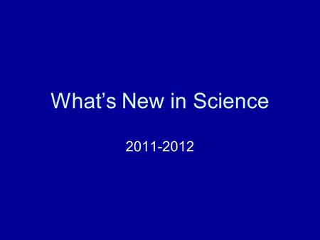 What's New in Science 2011-2012. Overview Formative Assessments Revised documents & location District-level meeting dates District curriculum expectations.