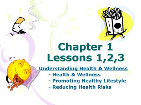 Chapter 1 Lessons 1,2,3 Understanding Health & Wellness - Health & Wellness - Promoting Healthy Lifestyle - Reducing Health Risks.
