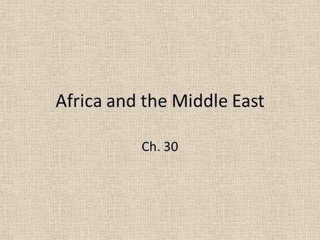 Africa and the Middle East Ch. 30. African Independence Africa in early 1900s.