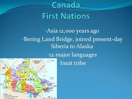 Asia 12,000 years ago Bering Land Bridge, joined present-day Siberia to Alaska 12 major languages Inuit tribe.