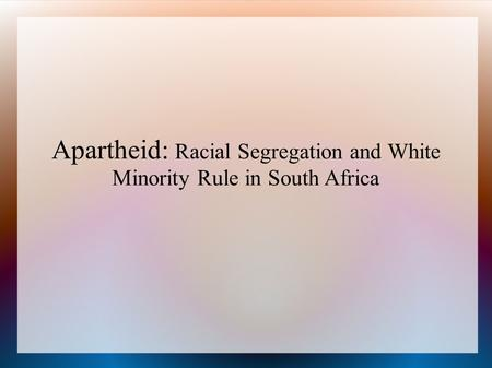 Apartheid: Racial Segregation and White Minority Rule in South Africa.