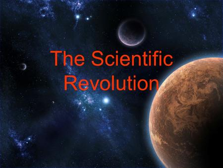 The Scientific Revolution. Questioning Leads to Doubt As explorers traveled around the world bringing new ideas and technology people began to question.