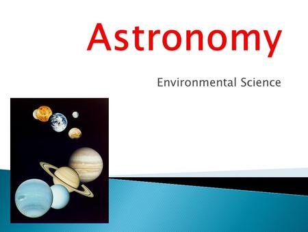 Environmental Science.  Scientists have been researching the sky for almost 3000 years!  Early astronomy was centered in Greece.