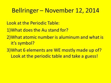 Bellringer – November 12, 2014 Look at the Periodic Table: