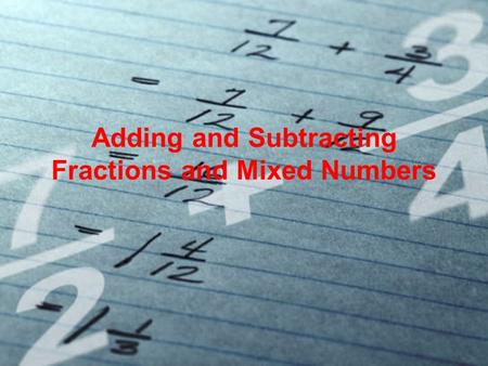 Adding and Subtracting Fractions and Mixed Numbers.
