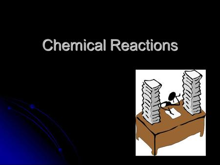 Chemical Reactions. Chemical Change How do you know if a chemical change has taken place? How do you know if a chemical change has taken place? All chemical.