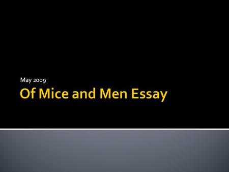 May 2009 Of Mice and Men Essay.