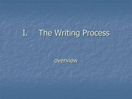 I.The Writing Process overview. The Process of writing is a process of thinking It is not simply a sequence of steps a sequence of steps.