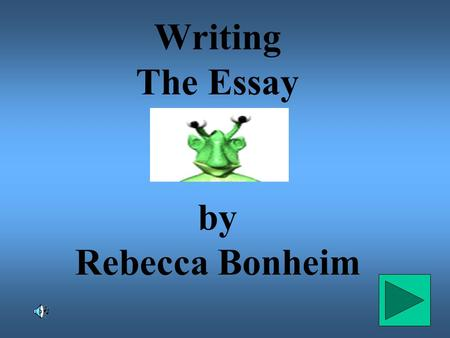 Writing The Essay by Rebecca Bonheim. Brainstorm ideas Organize thoughts Write rough draft.