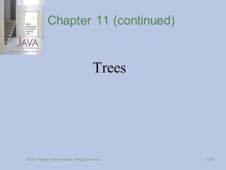 © 2011 Pearson Addison-Wesley. All rights reserved 11 B-1 Chapter 11 (continued) Trees.