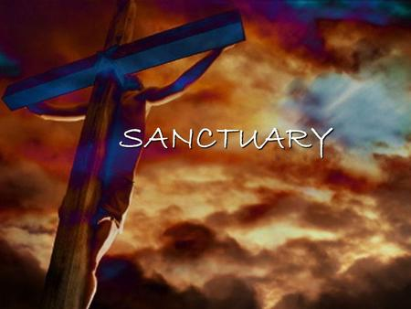 SANCTUARY. Lord prepare me to be a sanctuary Pure and holy tried and true With thanksgiving I'll be a living sanctuary for You.