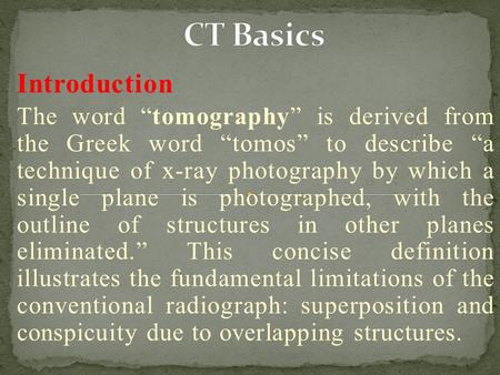 "Introduction The word ""tomography"" is derived from the Greek word ""tomos"" to describe ""a technique of <strong>x</strong>-<strong>ray</strong> photography by which a single plane is photographed,"