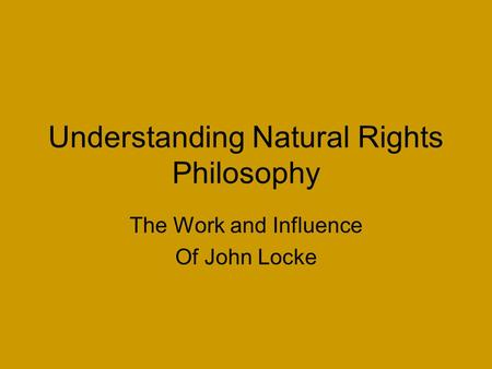 Understanding Natural Rights Philosophy The Work and Influence Of John Locke.