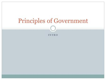 INTRO Principles of Government. Essential Features of the State Population Territory Culture Sovereignty Government.