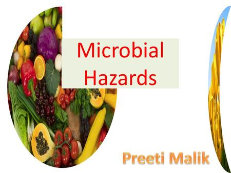 Microbial Hazards. Microorganisms are everywhere -- they can be: – Pathogens – cause disease – Spoilers – cause the quality of food to deteriorate – Beneficial.