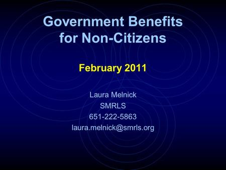 Government Benefits <strong>for</strong> <strong>Non</strong>-Citizens February 2011 Laura Melnick SMRLS 651-222-5863