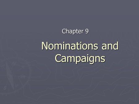 Nominations and Campaigns Chapter 9. Types of Campaigns ► Nomination Campaigns – This is the FIRST campaign politicians take part in - the goal is to.