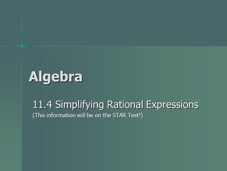 Algebra 11.4 Simplifying Rational Expressions (This information will be on the STAR Test!)