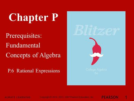 Chapter P Prerequisites: Fundamental Concepts of Algebra Copyright © 2014, 2010, 2007 Pearson Education, Inc. 1 P.6 Rational Expressions.