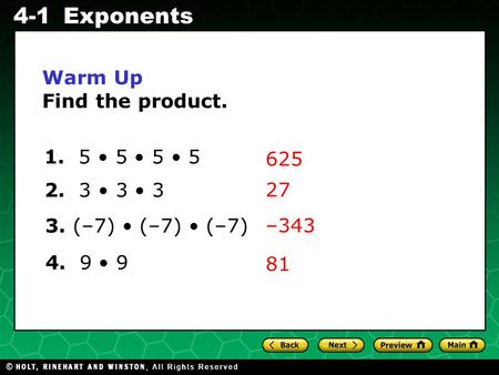 Evaluating Algebraic Expressions 4-1Exponents Warm Up Find the product. 625 1. 5 5 5 5 2. 3 3 3 3. (–7) (–7) (–7) 4. 9 9 27 –343 81.