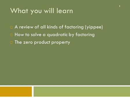 What you will learn A review of all kinds of factoring (yippee)