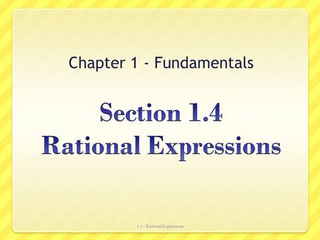 Section 1.4 Rational Expressions