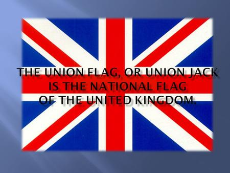  The term Union Jack possibly dates from Queen Anne's time (reigned 1702-14)  It may come from the 'jack-et' of the English of Scottish soldiers; 