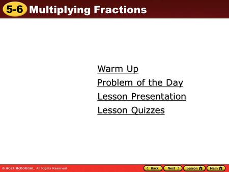 5-6 Multiplying Fractions Warm Up Warm Up Lesson Presentation Lesson Presentation Problem of the Day Problem of the Day Lesson Quizzes Lesson Quizzes.