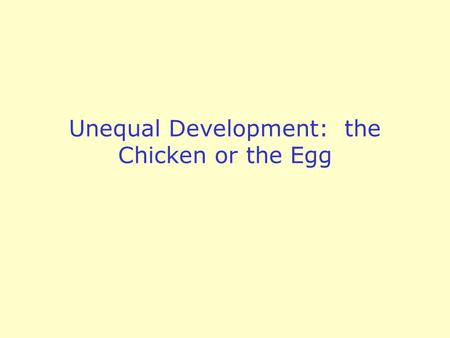 Unequal Development: the Chicken or the Egg. Barriers to Economic Development Social Conditions –Demographic factors (CBR, Life Expectancy, Dependency.