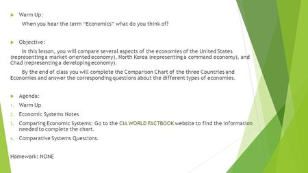 " Warm Up: When you hear the term ""Economics"" what do you think of?  Objective: In this lesson, you will compare several aspects of the economies of the."