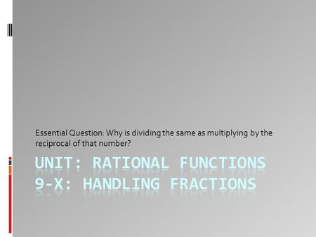 Essential Question: Why is dividing the same as multiplying by the reciprocal of that number?