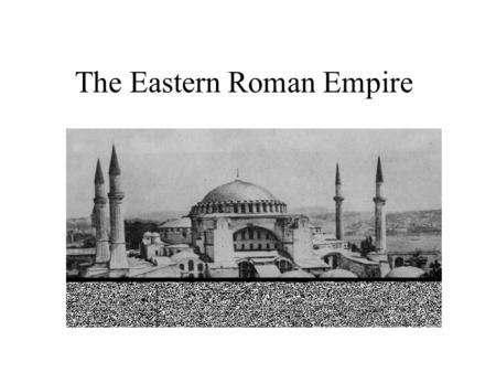 The Eastern Roman Empire. After the Roman empire collapsed in the West, the Eastern Roman Empire became the center of civilization. The capital of the.